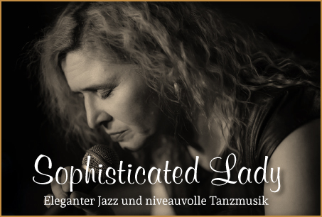 Sophisticated Lady - Eleganter Jazz und niveauvolle Tanzmusik